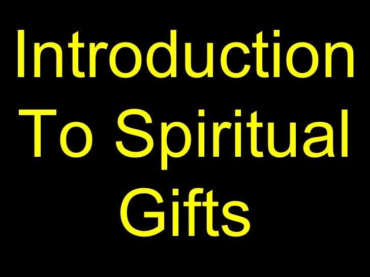 IntroductionTo Spiritual    Gifts