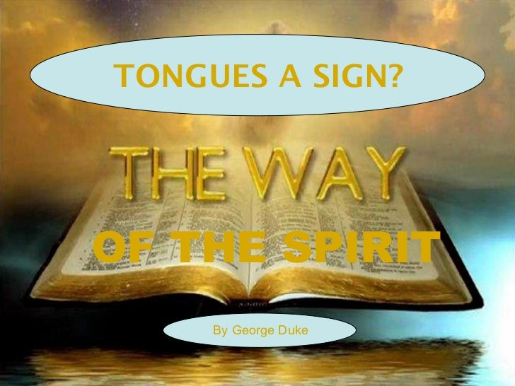 TONGUES A SIGN?OF THE SPIRIT     By George Duke