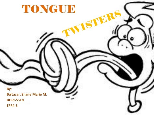 TONGUE By: Baltazar, Shane Marie M. BEEd-SpEd EFR4-3 TWISTERS