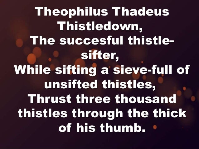 Tongue Twisters Theophilus Thadeus Thistledown The Succesful Thistle Sifter While Sifting A Sieve Full