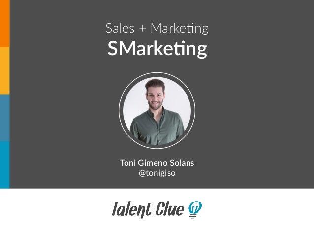 Sales + Marke+ng SMarke'ng Toni Gimeno Solans @tonigiso