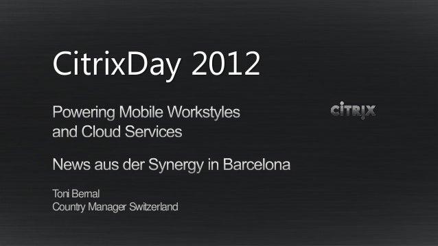 CitrixDay 2012Toni BernalCountry Manager Switzerland