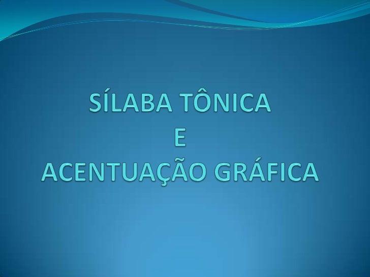 SÍLABA TÔNICA   É A PRONUNCIADA COM MAIS INTENSIDADE.                  LE GAL                 MA RI DO                MÁ Q...