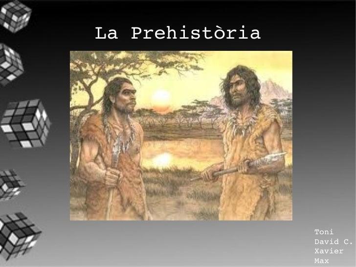 La Prehistòria Toni  David C. Xavier  Max