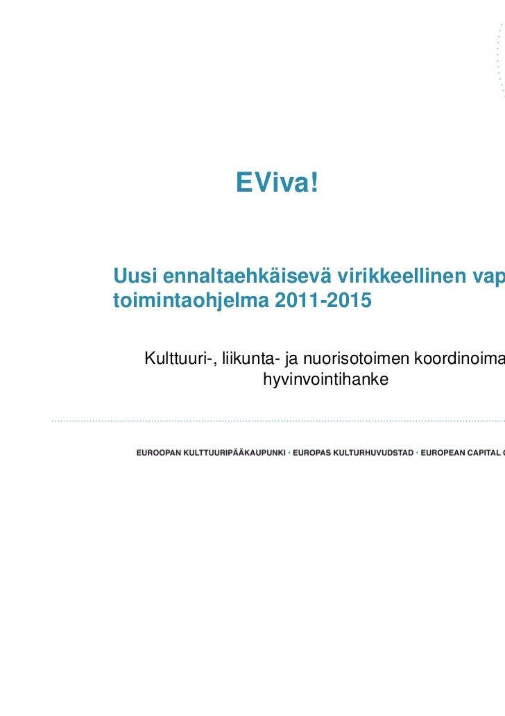 EViva!Uusi ennaltaehkäisevä virikkeellinen vapaa-ajantoimintaohjelma 2011-2015   Kulttuuri-, liikunta- ja nuorisotoimen ko...