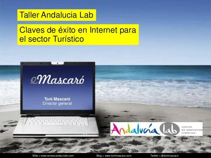 Taller Andalucia LabClaves de éxito en Internet parael sector Turístico           Toni Mascaró          Director general  ...