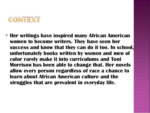 the influence of toni morrisons cultural heritage in her life and writing As a black woman had a major influence upon her worktoni morrison  a kind of cultural life support  toni morrisons contribution to american.