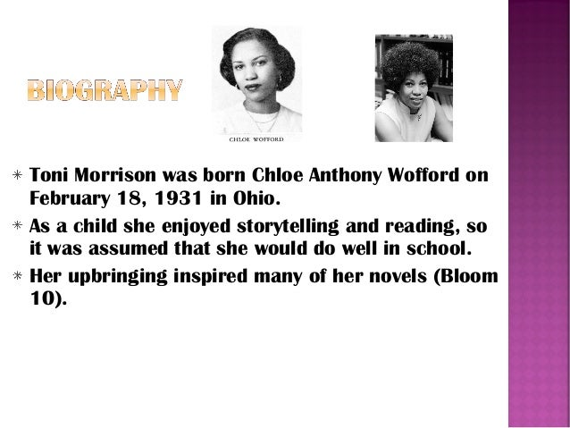 """biography of toni morrison Toni morrison was born chloe wofford, and still thinks of that as her real name  she picked up the nickname """"toni"""" in school (from her saint's."""