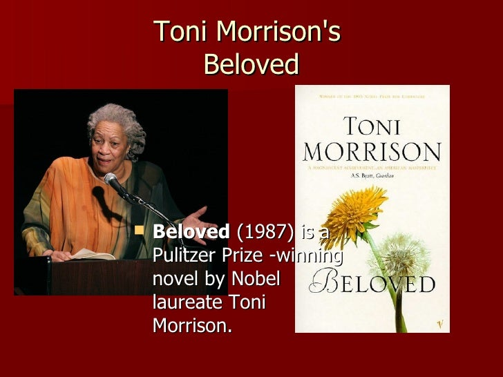 Toni Morrison's  Beloved <ul><li>Beloved  (1987) is a Pulitzer Prize -winning novel by Nobel laureate Toni Morrison.  </li...