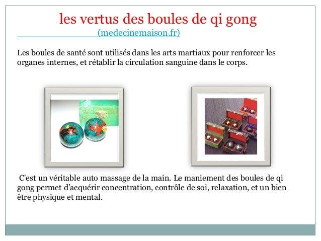 les vertus des boules de qi gong (medecinemaison.fr) Les boules de santé sont utilisés dans les arts martiaux pour renforc...