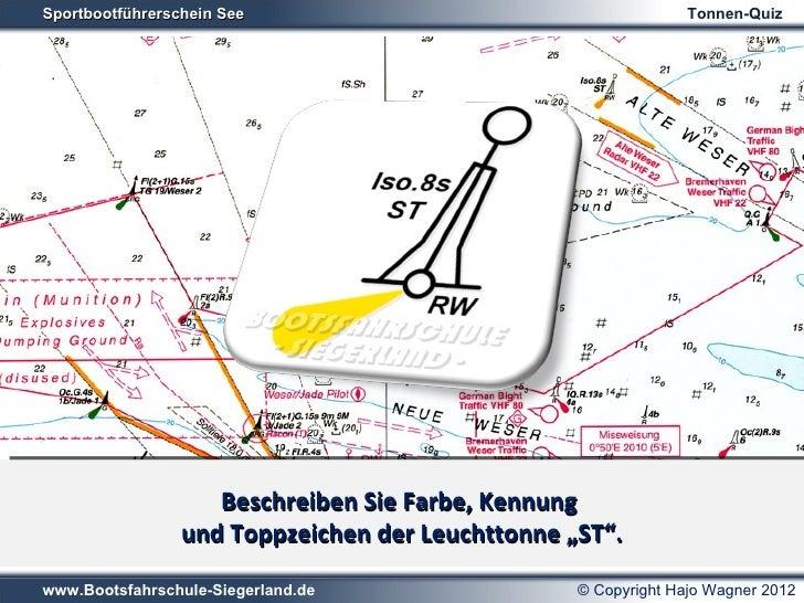 Sportbootführerschein See                                 Tonnen-QuizFarbe:       Beschreibensenkrecht gestreift          ...