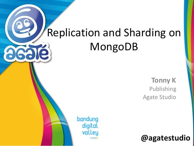 @agatestudio Replication and Sharding on MongoDB Tonny K Publishing Agate Studio