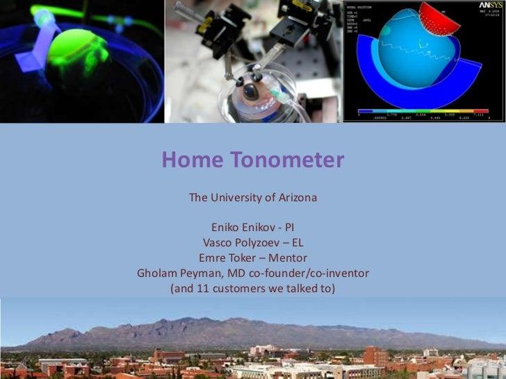 Home Tonometer                     The University of Arizona                          Eniko Enikov - PI                   ...