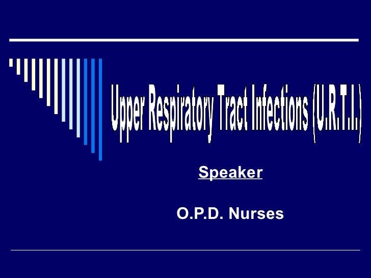 Speaker O.P.D. Nurses Upper Respiratory Tract Infections (U.R.T.I.)
