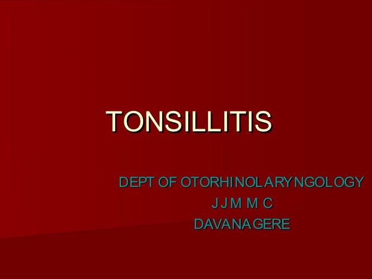 TONSILLITISDEPT OF OTORHINOLARYNGOLOGY           JJM M C         DAVANAGERE