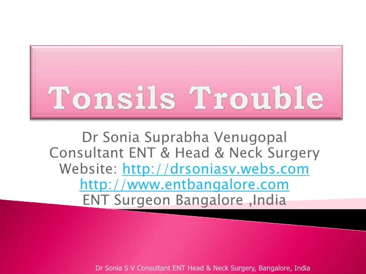 Tonsils Trouble<br />Dr Sonia Suprabha Venugopal<br />Consultant ENT & Head & Neck Surgery<br />Website: http://drsoniasv....