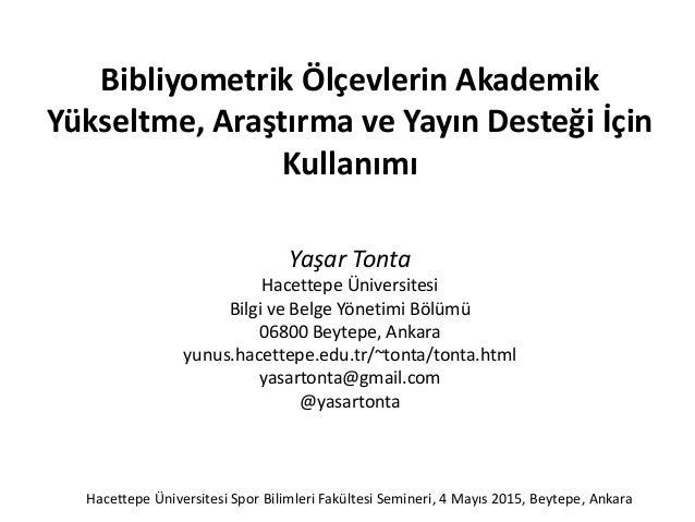 Bibliyometrik Ölçevlerin Akademik Yükseltme, Araştırma ve Yayın Desteği İçin Kullanımı Yaşar Tonta Hacettepe Üniversitesi ...