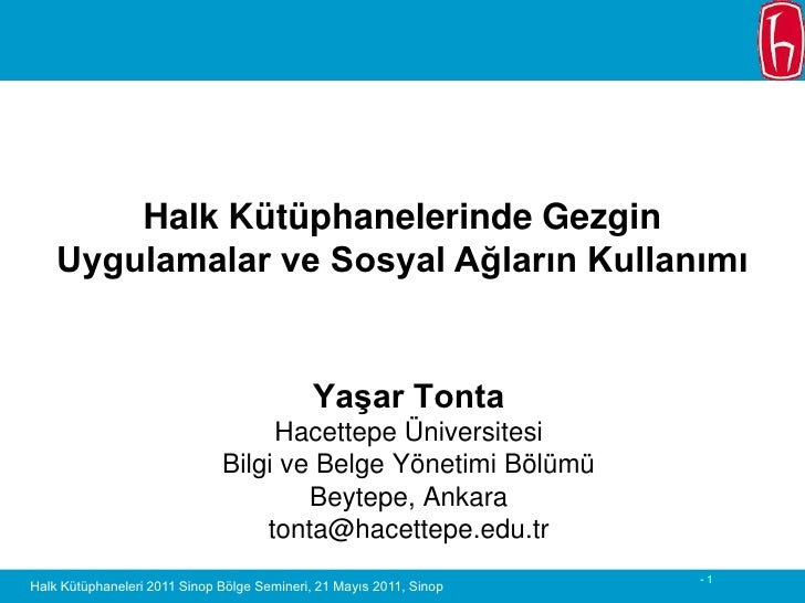 Halk Kütüphanelerinde Gezgin <br />Uygulamalar ve Sosyal Ağların Kullanımı<br />Yaşar Tonta<br />Hacettepe Üniversitesi <b...
