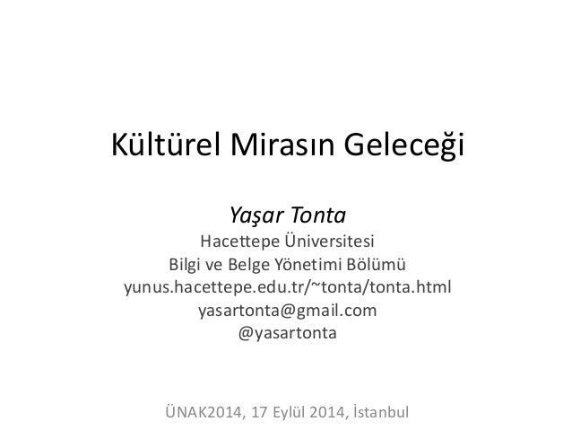 Kültürel Mirasın Geleceği  Yaşar Tonta  Hacettepe Üniversitesi  Bilgi ve Belge Yönetimi Bölümü  yunus.hacettepe.edu.tr/~to...