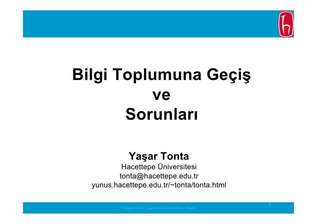 Bilgi Toplumuna Geçiş           ve        Sorunları                Yaşar Tonta           Hacettepe Üniversitesi          t...
