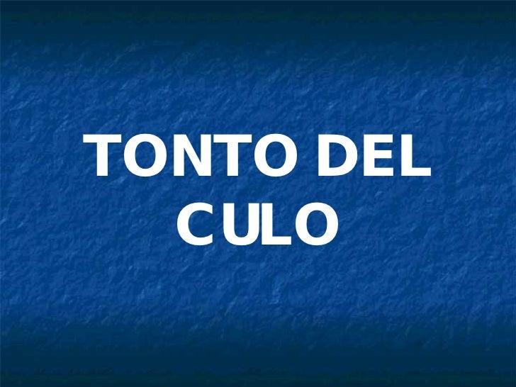 TONTO DEL CULO