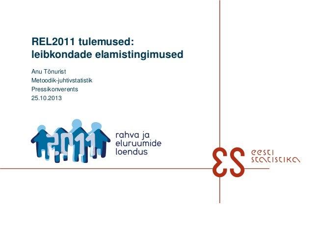 REL2011 tulemused: leibkondade elamistingimused Anu Tõnurist Metoodik-juhtivstatistik Pressikonverents 25.10.2013