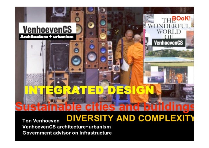 BOoK!Architecture + urbanism INTEGRATED DESIGNSustainable cities and buildings Ton Venhoeven     DIVERSITY AND COMPLEXITY ...
