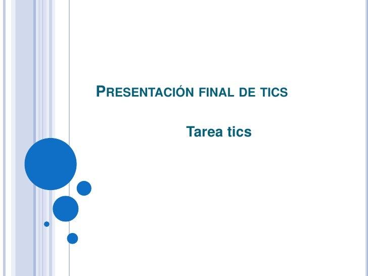 Presentación final de tics<br />Tarea tics<br />