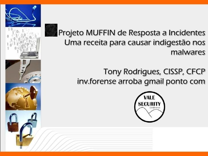 Projeto MUFFIN de Resposta a Incidentes  Uma receita para causar indigestão nos                               malwares    ...