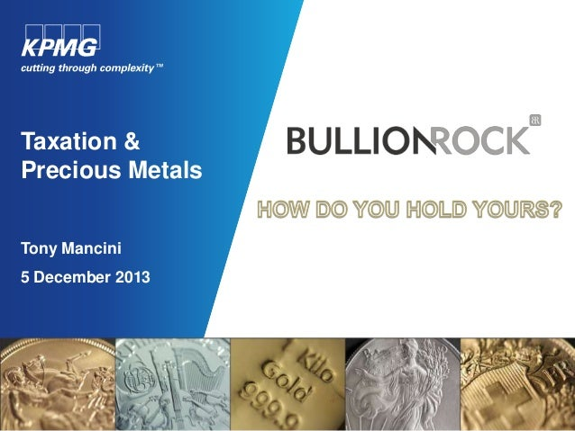 Taxation & Precious Metals Tony Mancini 5 December 2013