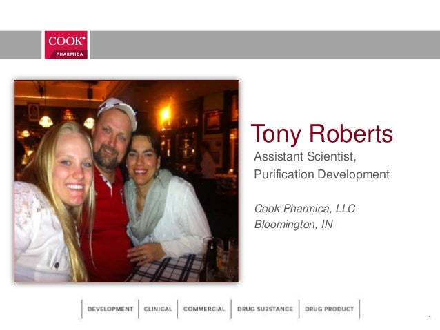 Tony RobertsAssistant Scientist,Purification DevelopmentCook Pharmica, LLCBloomington, IN1
