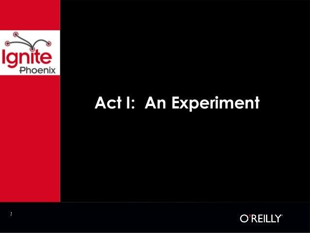 1 Act I: An Experiment