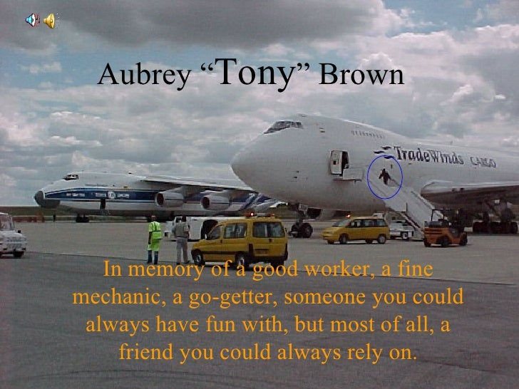 """Aubrey """" Tony """" Brown In memory of a good worker, a fine mechanic, a go-getter, someone you could always have fun with, bu..."""