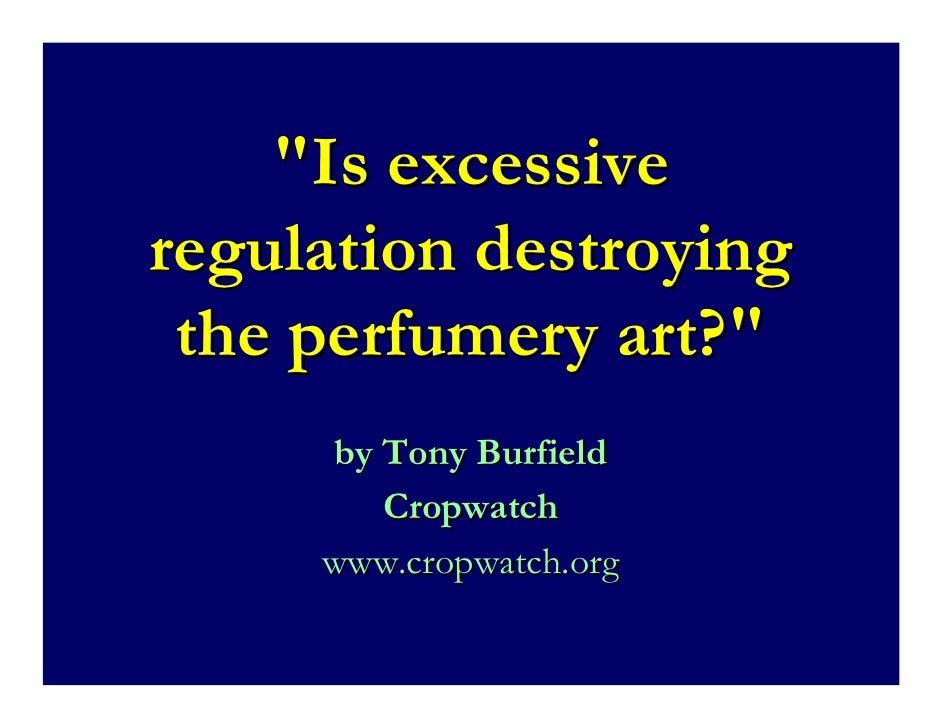 """Is excessive regulation destroying  the perfumery art?""      by Tony Burfield         Cropwatch      www.cropwatch.org"