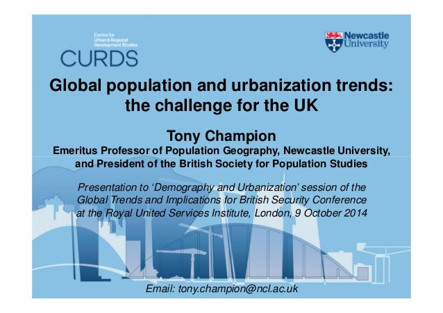 Global population and urbanization trends:  the challenge for the UK  Tony Champion  Emeritus Professor of Population Geog...