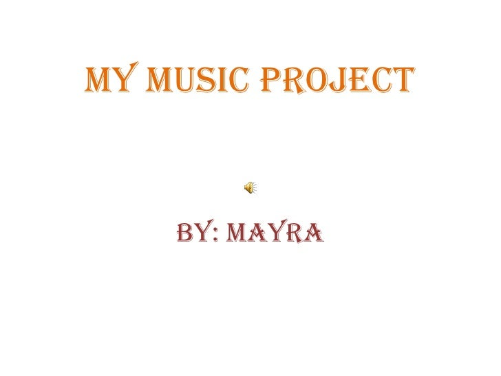MY MUSIC PROJECT    By: Mayra