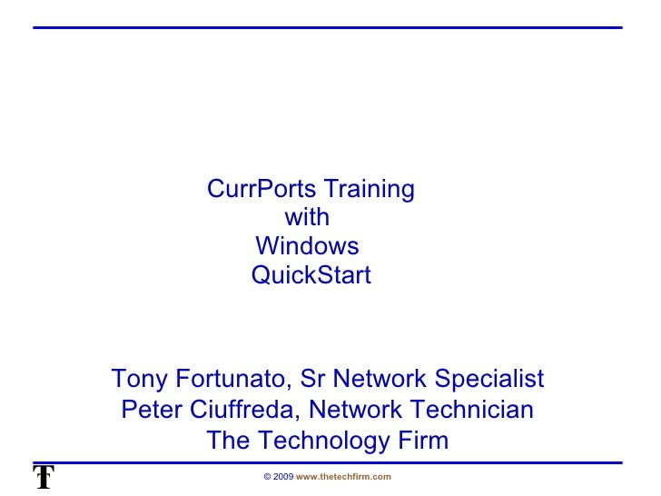 CurrPorts Training with  Windows  QuickStart Tony Fortunato, Sr Network Specialist Peter Ciuffreda, Network Technician The...