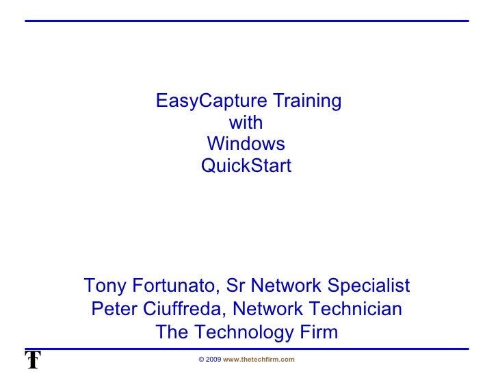 EasyCapture Training with  Windows  QuickStart  Tony Fortunato, Sr Network Specialist Peter Ciuffreda, Network Technician ...