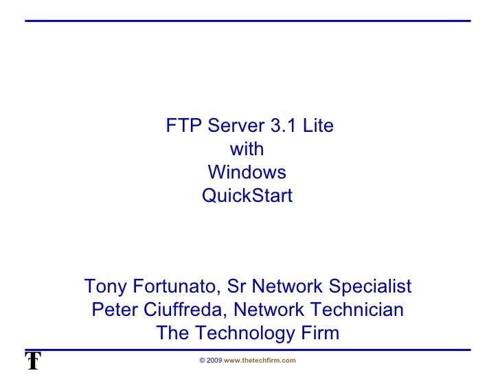 FTP Server 3.1 Lite with  Windows  QuickStart  Tony Fortunato, Sr Network Specialist Peter Ciuffreda, Network Technician T...