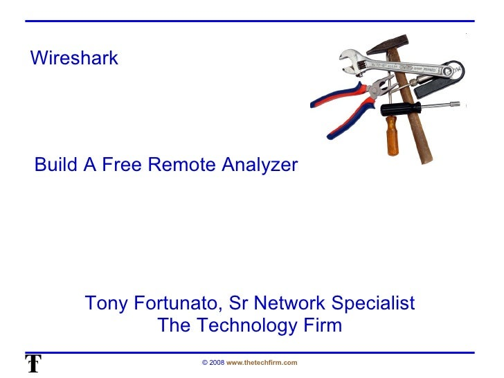 Wireshark Tony Fortunato, Sr Network Specialist The Technology Firm Build A Free Remote Analyzer