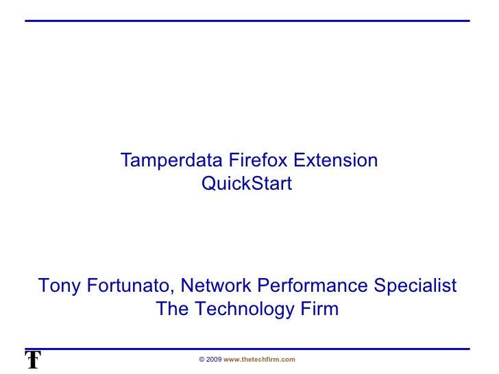 Tamperdata Firefox Extension QuickStart  Tony Fortunato, Network Performance Specialist The Technology Firm