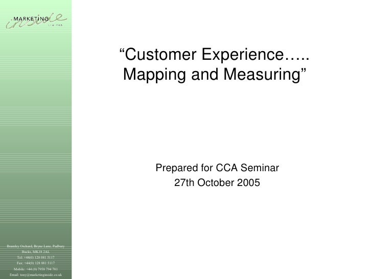 """ Customer Experience….. Mapping and Measuring"" Prepared for CCA Seminar 27th October 2005"