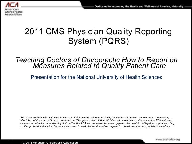 2011 CMS Physician Quality Reporting System (PQRS) <ul><li>Teaching Doctors of Chiropractic How to Report on Measures Rela...