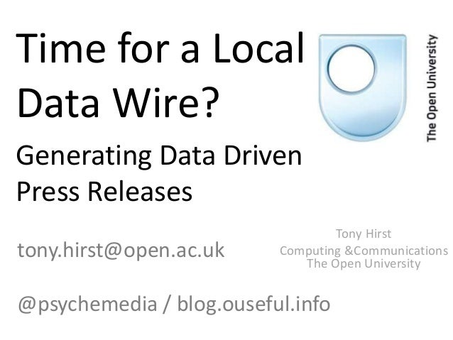 Time for a Local Data Wire? Generating Data Driven Press Releases Tony Hirst Computing &Communications The Open University...