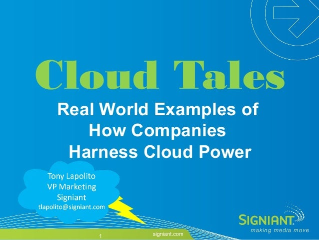 © Copyright 2009 Signiant Inc. Company Confidential Cloud Tales Real World Examples of How Companies Harness Cloud Power 1