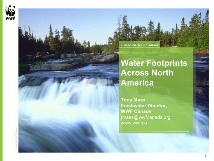 Tony Maas Freshwater Director,  WWF Canada [email_address] www.wwf.ca Water Footprints Across North America Canadian Water...