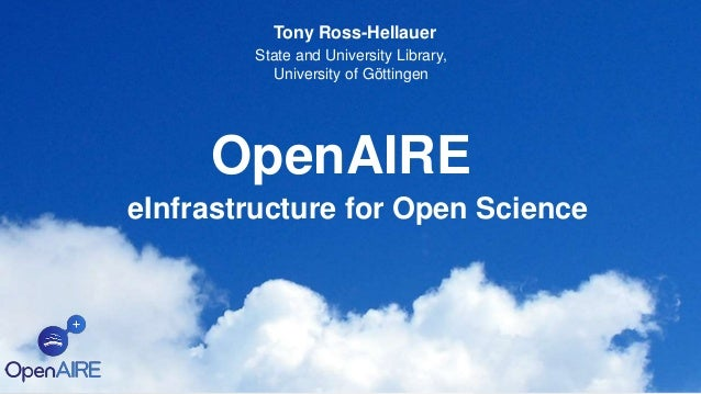 OpenAIRE eInfrastructure for Open Science Tony Ross-Hellauer State and University Library, University of Göttingen