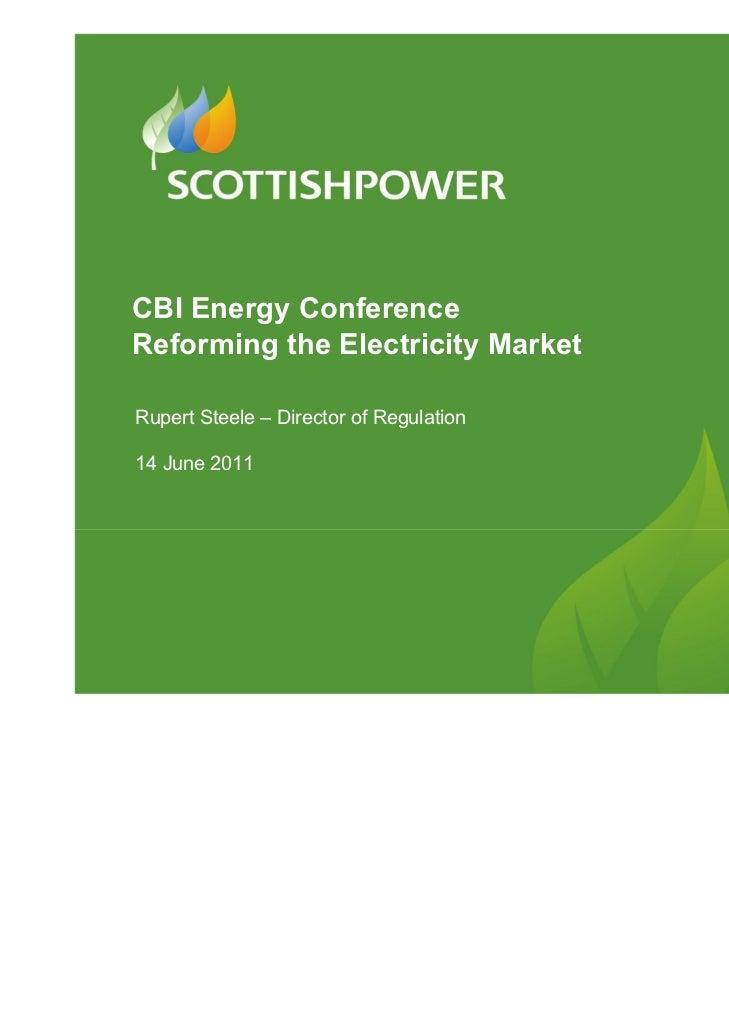 CBI Energy ConferenceReforming the Electricity MarketRupert Steele – Director of Regulation14 June 2011