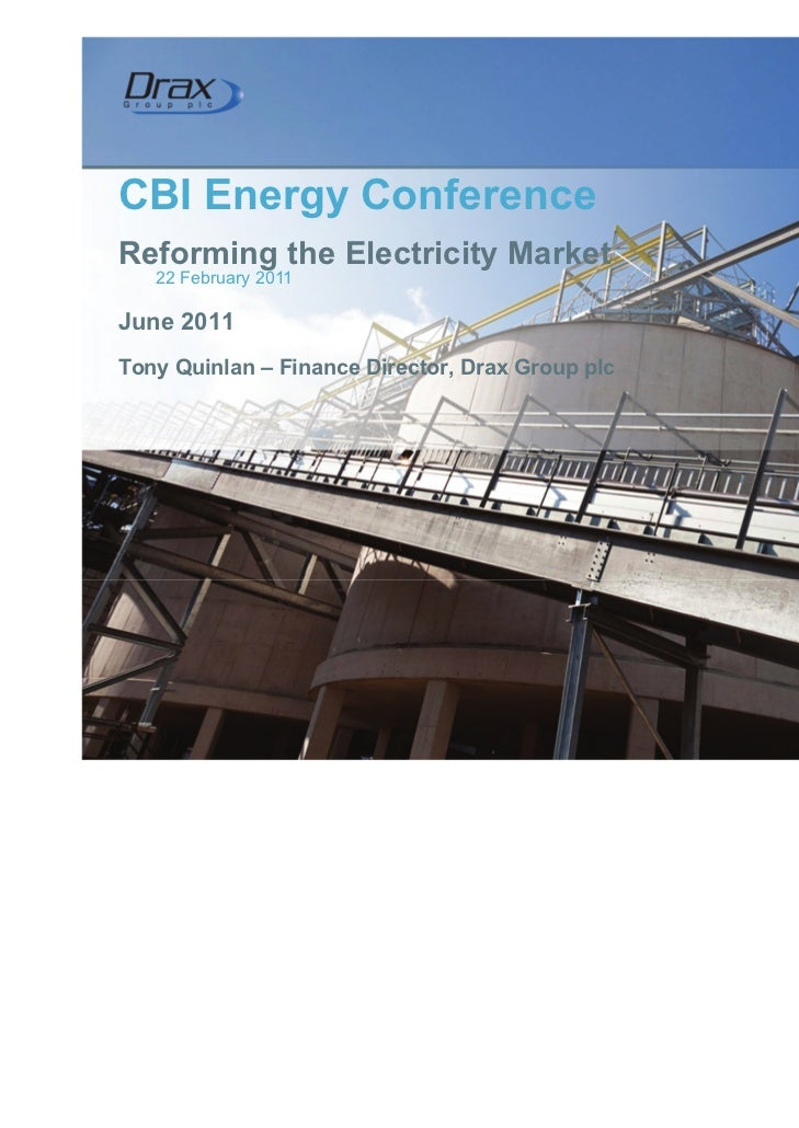 CBI Energy ConferenceReforming the Electricity Market   22 February 2011June 2011Tony Quinlan – Finance Director, Drax Gro...