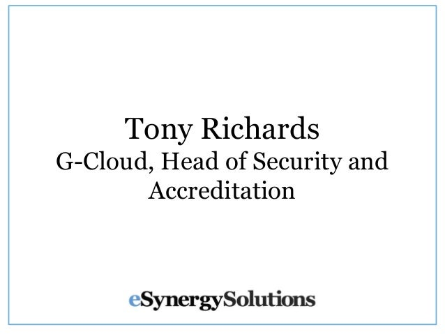 Tony Richards G-Cloud, Head of Security and Accreditation